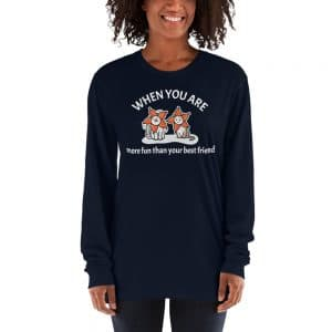 Women's When You Are More Fun Than Your Best Friend Long Sleeve