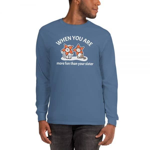 Men's When You Are More Fun Than Your Sister Long Sleeve