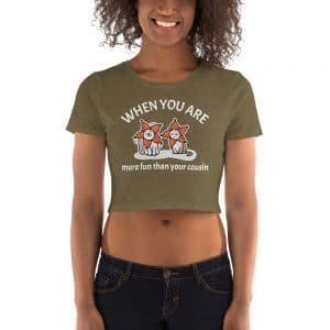 Women's When You Are More Fun Than Your Cousin Crop Tee