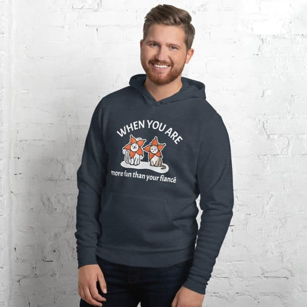 Men's When You Are More Fun Than Your Fiancé Hoodie