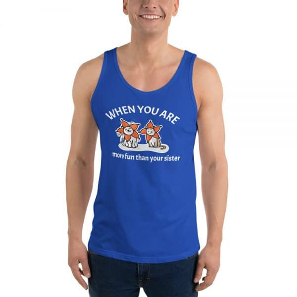 Men's When You Are More Fun Than Your Sister Tank Top