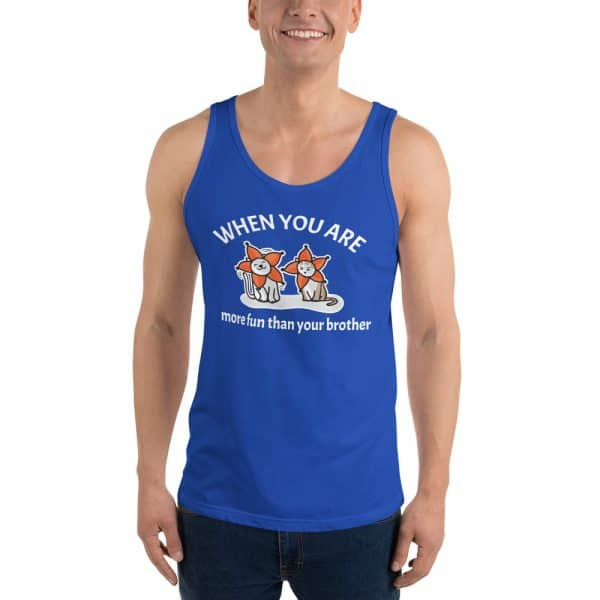Men's When You Are More Fun Than Your Brother Tank Top