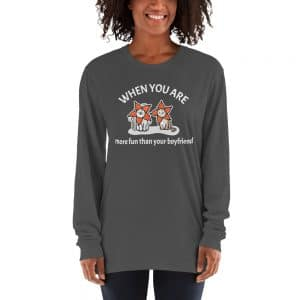 Women's When You Are More Fun Than Your Boyfriend Long sleeve