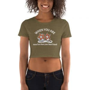 Women's When You Are More Fun Than Your Best Friend Crop Tee