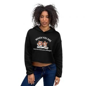 Women's When You Are More Fun Than Your Colleague Crop Hoodie
