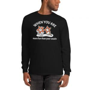 Men's When You Are More Fun Than Your Cousin Long Sleeve