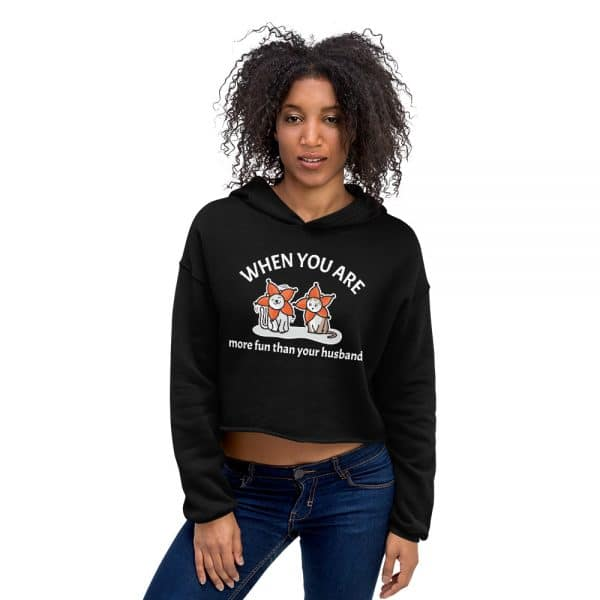 Women's When You Are More Fun Than Your Husband Crop Hoodie