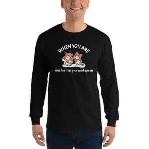 Men's When You Are More Fun Than Your Work Spouse Long Sleeve
