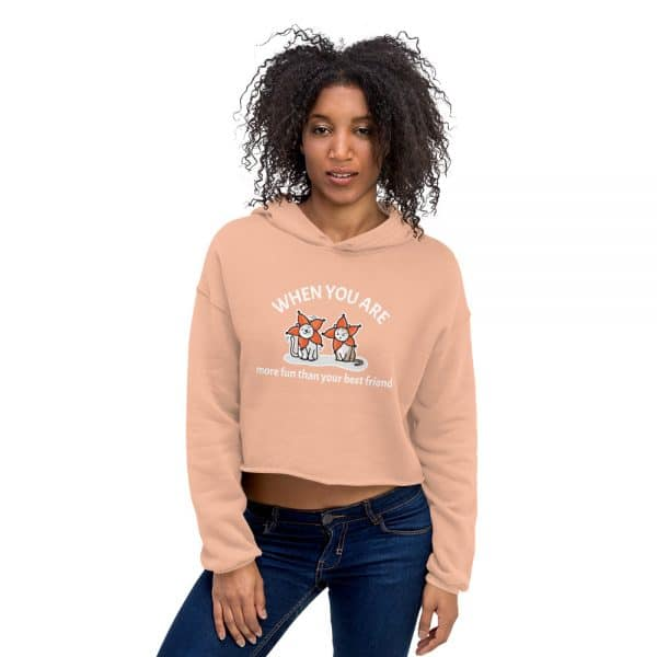 Women's When You Are More Fun Than Your Best Friend Crop Hoodie
