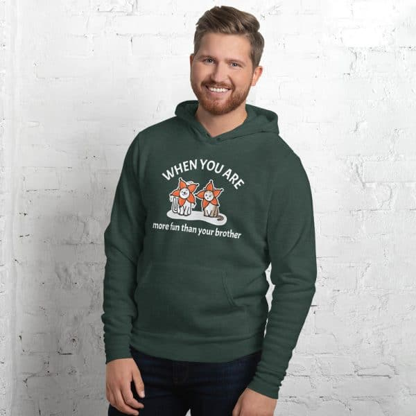 Men's When You Are More Fun Than Your Brother Hoodie