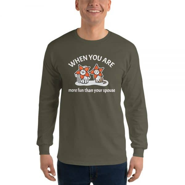 Men's When You Are More Fun Than Your Spouse Long Sleeve