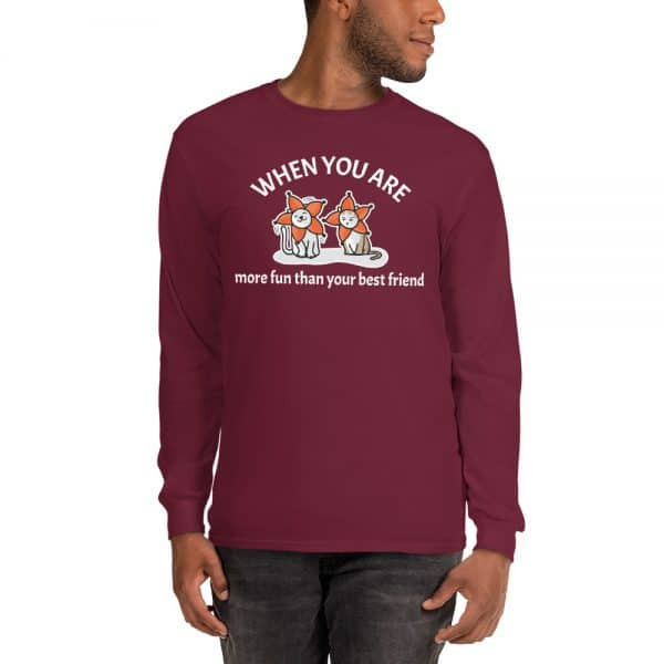Men's When You Are More Fun Than Your Best Friend Long Sleeve