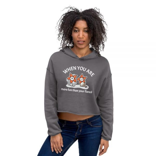 Women's When You Are More Fun Than Your Fiancé Crop Hoodie