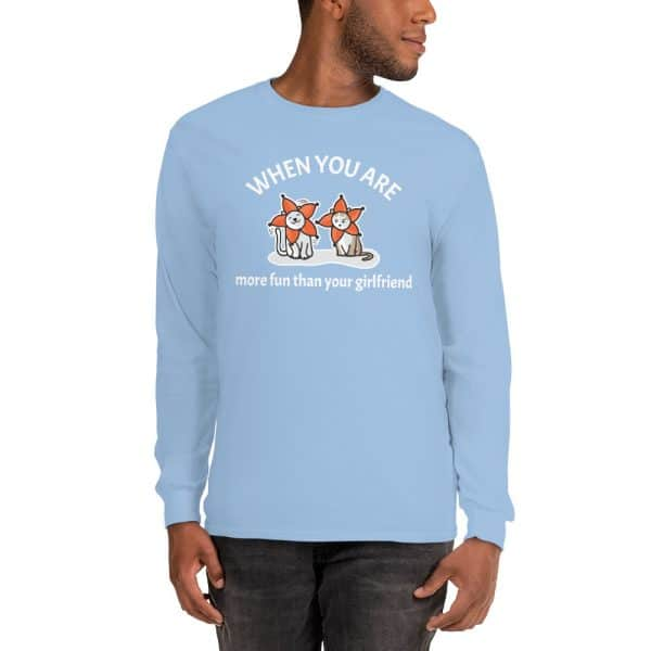 Men's When You Are More Fun Than Your Girlfriend Long Sleeve