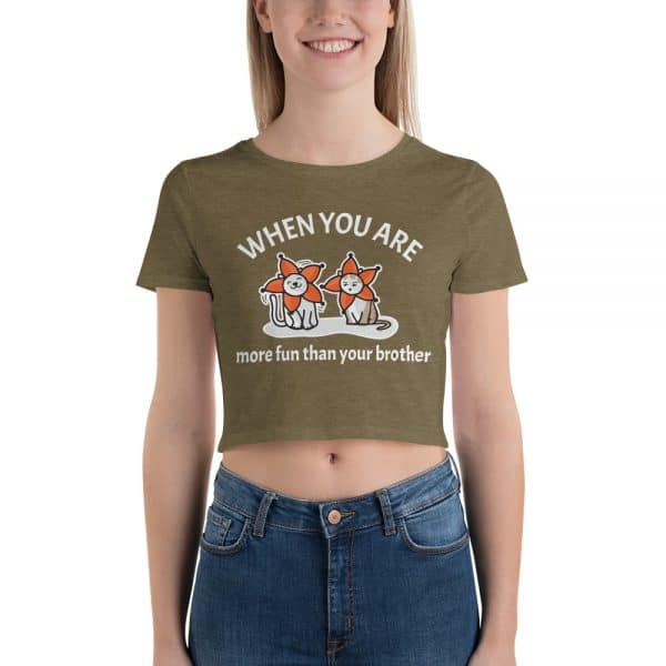 Women's When You Are More Fun Than Your Brother Crop Tee