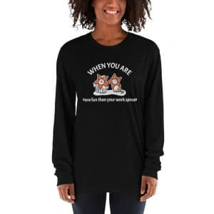 Women's When You Are More Fun Than Your Work Spouse Long sleeve