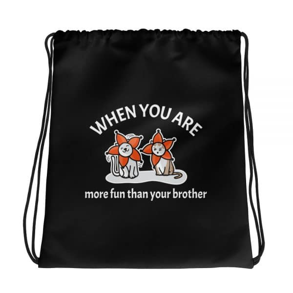 When You Are More Fun Than Your Brother Black Drawstring Bag