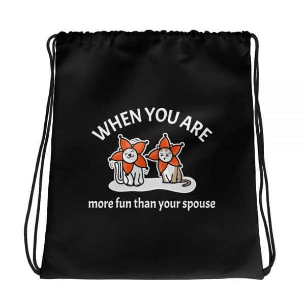 When You Are More Fun Than Your Spouse Black Drawstring Bag