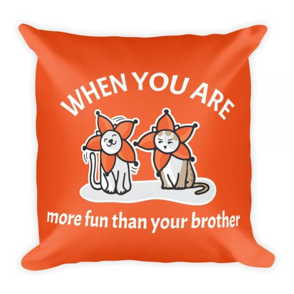 When You Are More Fun Than Your Brother Orange 19×19 Pillow