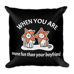 When You Are More Fun Than Your Boyfriend Black 19×19 Pillow