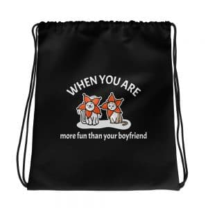 When You Are More Fun Than Your Boyfriend Black Drawstring Bag