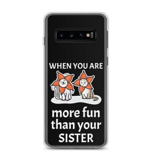 When You Are More Fun Than Your Sister Samsung Case