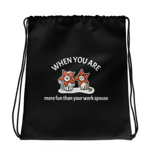 When You Are More Fun Than Your Work Spouse Black Drawstring Bag