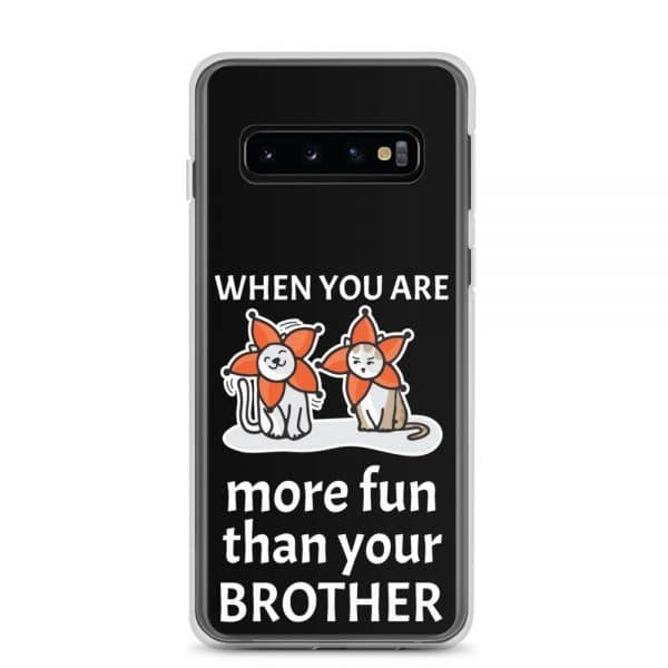 When You Are More Fun Than Your Brother Samsung Case