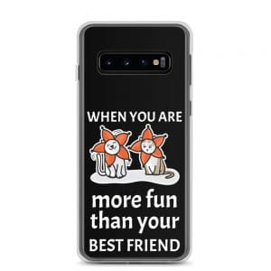 When You Are More Fun Than Your Best Friend Samsung Case