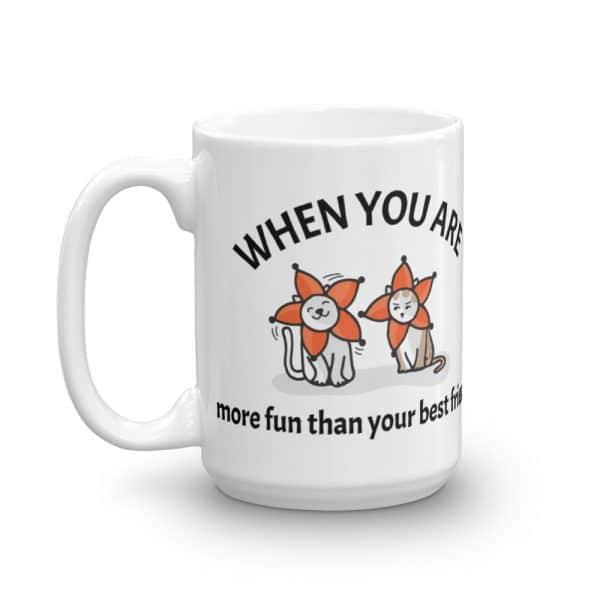 When You Are More Fun Than Your Best Friend 15oz Mug
