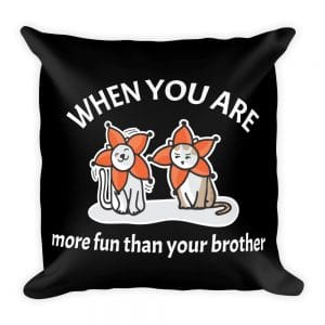When You Are More Fun Than Your Brother Black 19×19 Pillow