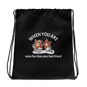 When You Are More Fun Than Your Best Friend Black Drawstring Bag