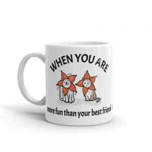 When You Are More Fun Than Your Best Friend 11oz Mug