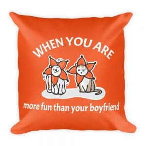 When You Are More Fun Than Your Boyfriend Orange 19×19 Pillow