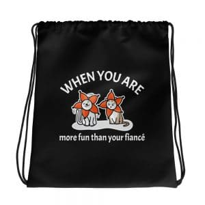 When You Are More Fun Than Your Fiancé Black Drawstring Bag