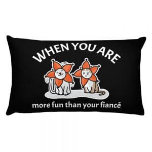 When You Are More Fun Than Your Fiancé Black 20×12 Pillow