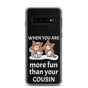When You Are More Fun Than Your Cousin Samsung Case