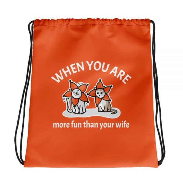 When You Are More Fun Than Your Wife Orange Drawstring Bag
