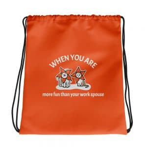 When You Are More Fun Than Your Work Spouse Orange Drawstring Bag