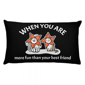 When You Are More Fun Than Your Best Friend Black 20×12 Pillow
