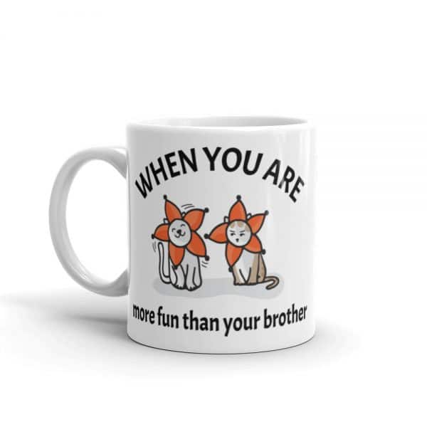 When You Are More Fun Than Your Brother 11oz Mug