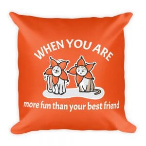 When You Are More Fun Than Your Best Friend Orange 19×19 Pillow
