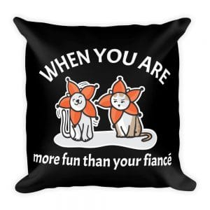 When You Are More Fun Than Your Fiancé Black 19×19 Pillow