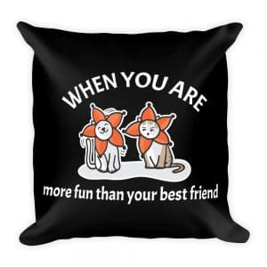 When You Are More Fun Than Your Best Friend Black 19×19 Pillow